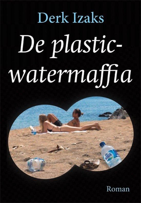 De plasticwatermaffia – Derk Izaks